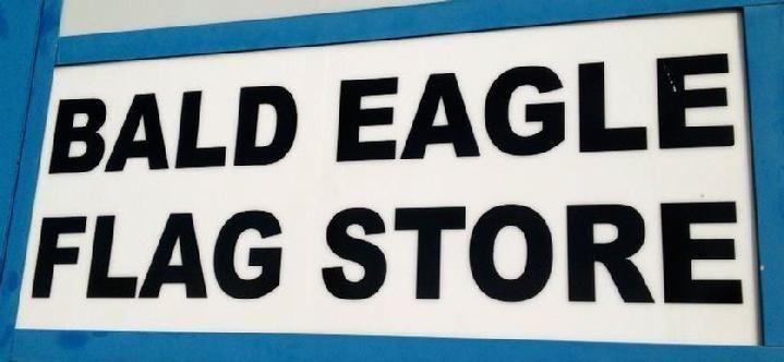 WELCOME TO BALD EAGLE FLAG STORE (540) 374-3480 FLAGPOLES, FLAGS AND FLAG PRODUCTS SINCE 1979